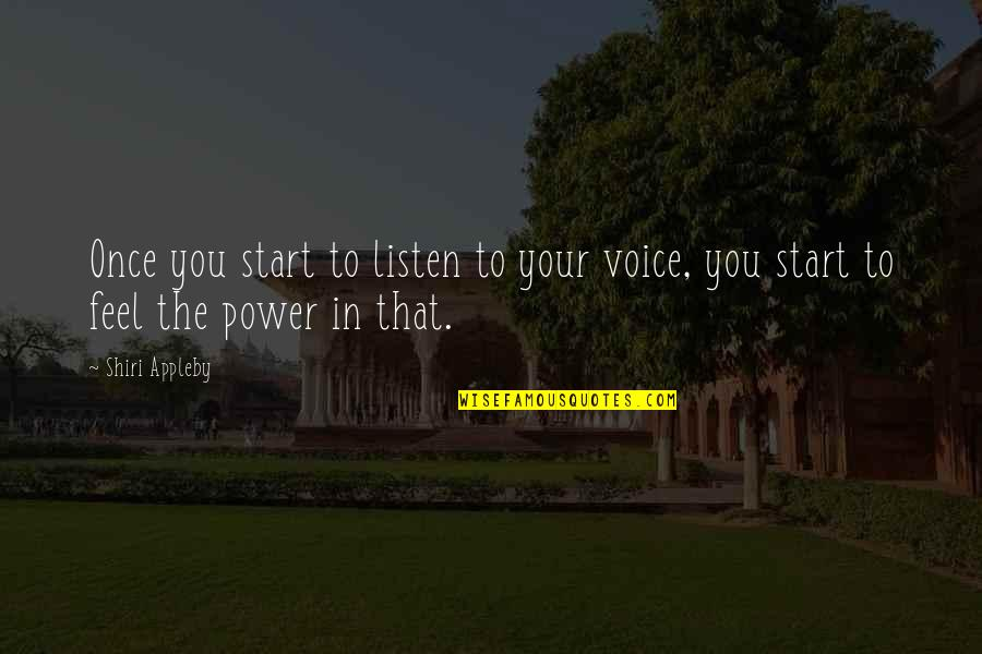 Fifteenth Birthday Quotes By Shiri Appleby: Once you start to listen to your voice,