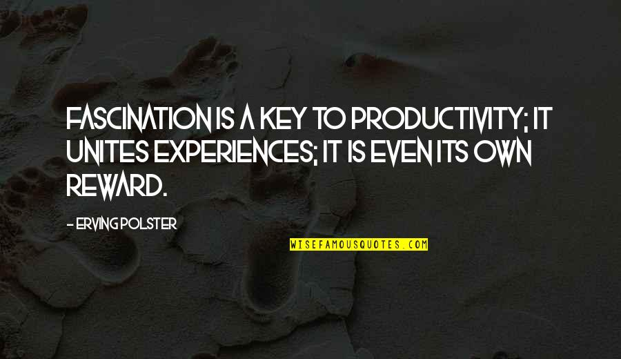 Fifth Harmony Miss Movin On Quotes By Erving Polster: Fascination is a key to productivity; it unites