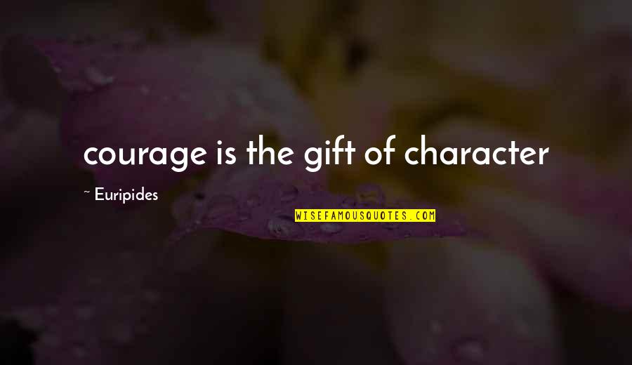 Fifth Harmony Miss Movin On Quotes By Euripides: courage is the gift of character