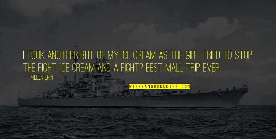 Fight For The Girl Quotes By Aileen Erin: I took another bite of my ice cream