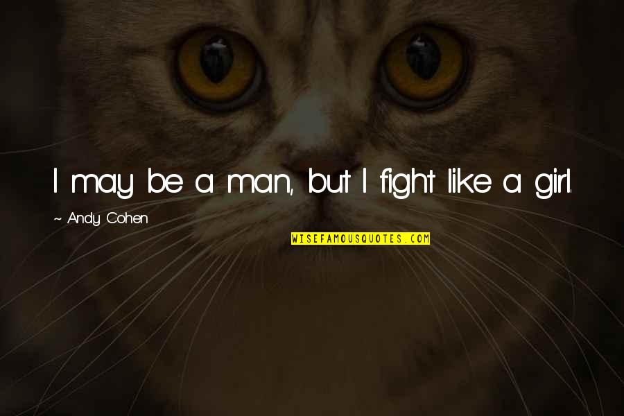 Fight For The Girl Quotes By Andy Cohen: I may be a man, but I fight