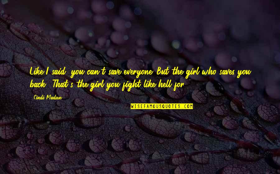 Fight For The Girl Quotes By Cindi Madsen: Like I said, you can't save everyone. But