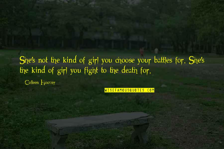 Fight For The Girl Quotes By Colleen Hoover: She's not the kind of girl you choose