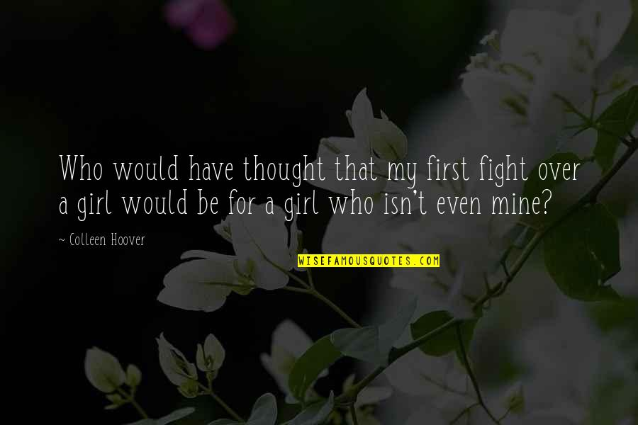 Fight For The Girl Quotes By Colleen Hoover: Who would have thought that my first fight