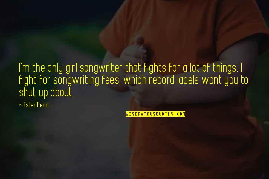 Fight For The Girl Quotes By Ester Dean: I'm the only girl songwriter that fights for