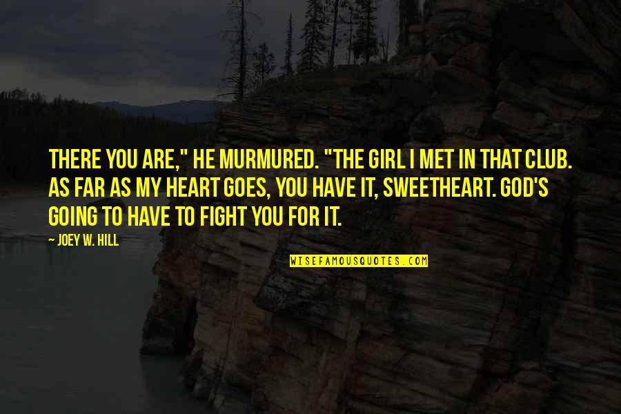 "Fight For The Girl Quotes By Joey W. Hill: There you are,"" he murmured. ""The girl I"