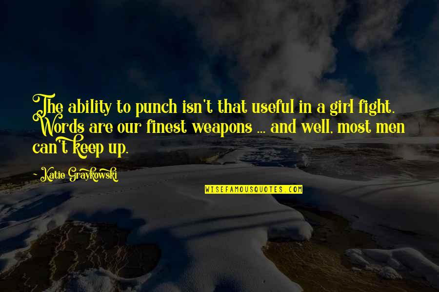 Fight For The Girl Quotes By Katie Graykowski: The ability to punch isn't that useful in