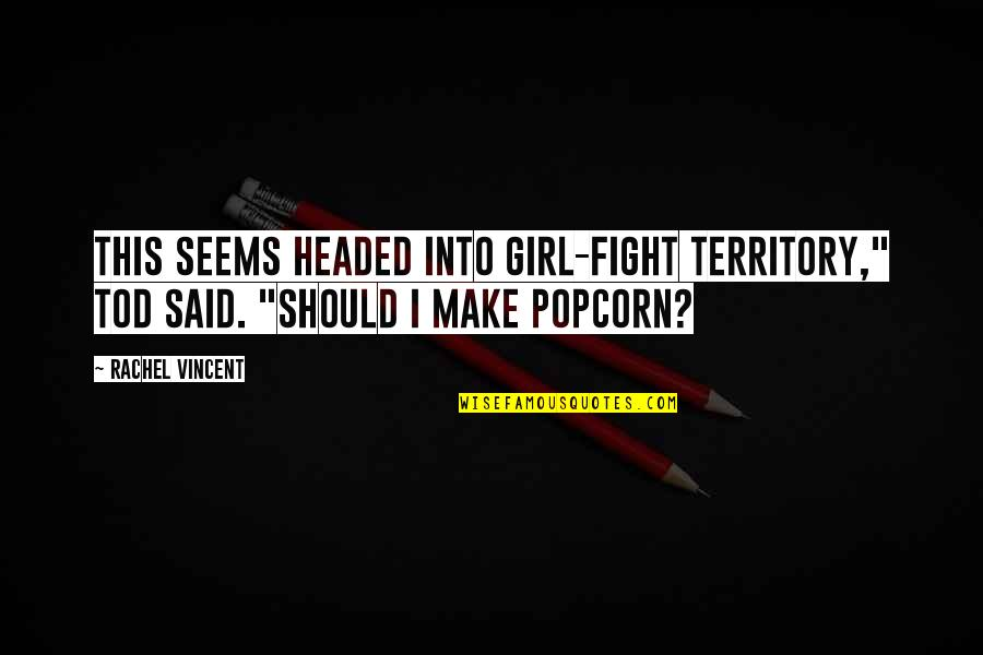 "Fight For The Girl Quotes By Rachel Vincent: This seems headed into girl-fight territory,"" Tod said."