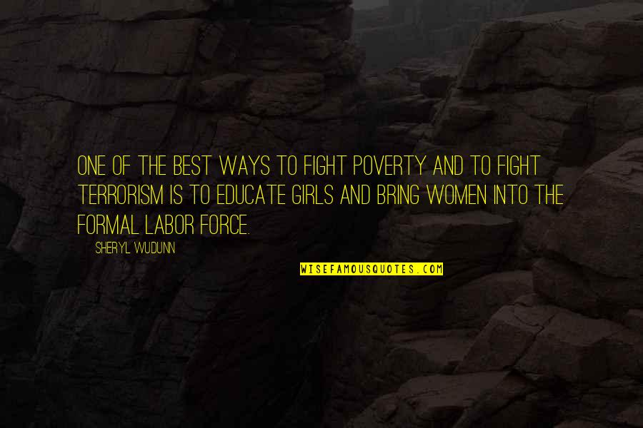 Fight For The Girl Quotes By Sheryl WuDunn: One of the best ways to fight poverty