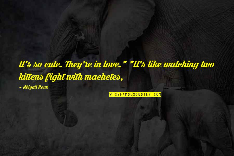 """Fight With Love Quotes By Abigail Roux: It's so cute. They're in love."""" """"It's like"""