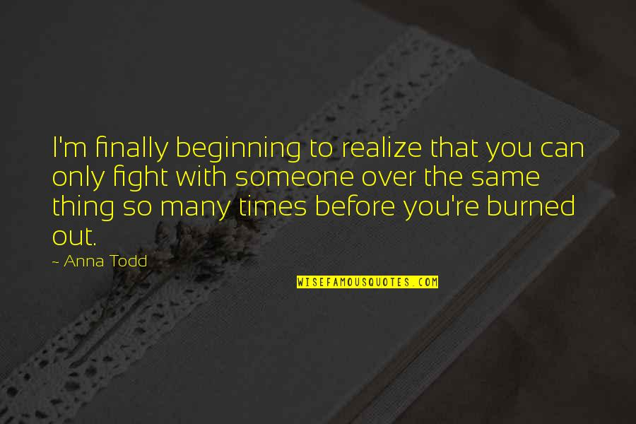 Fight With Love Quotes By Anna Todd: I'm finally beginning to realize that you can
