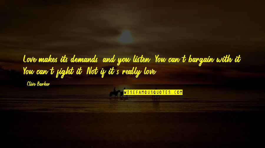 Fight With Love Quotes By Clive Barker: Love makes its demands, and you listen. You