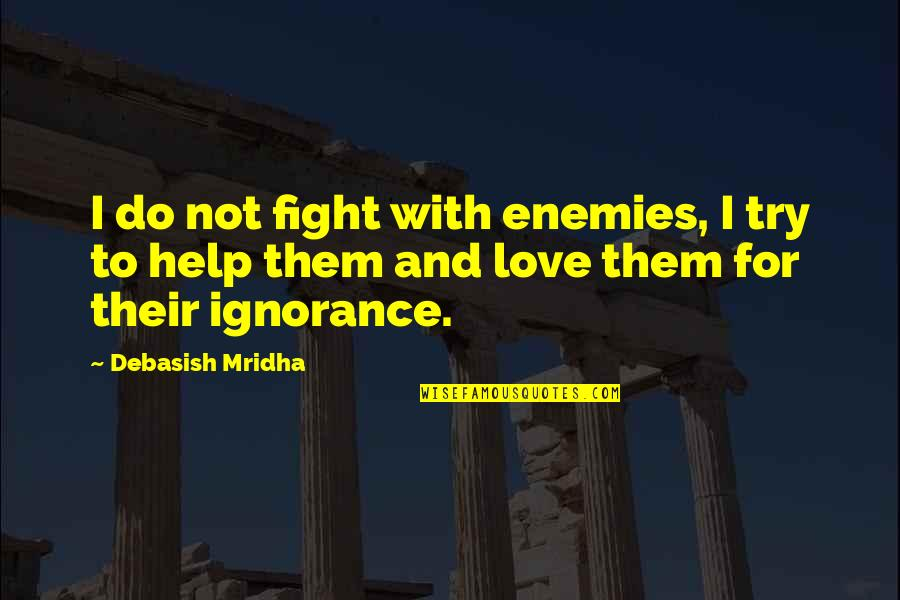Fight With Love Quotes By Debasish Mridha: I do not fight with enemies, I try
