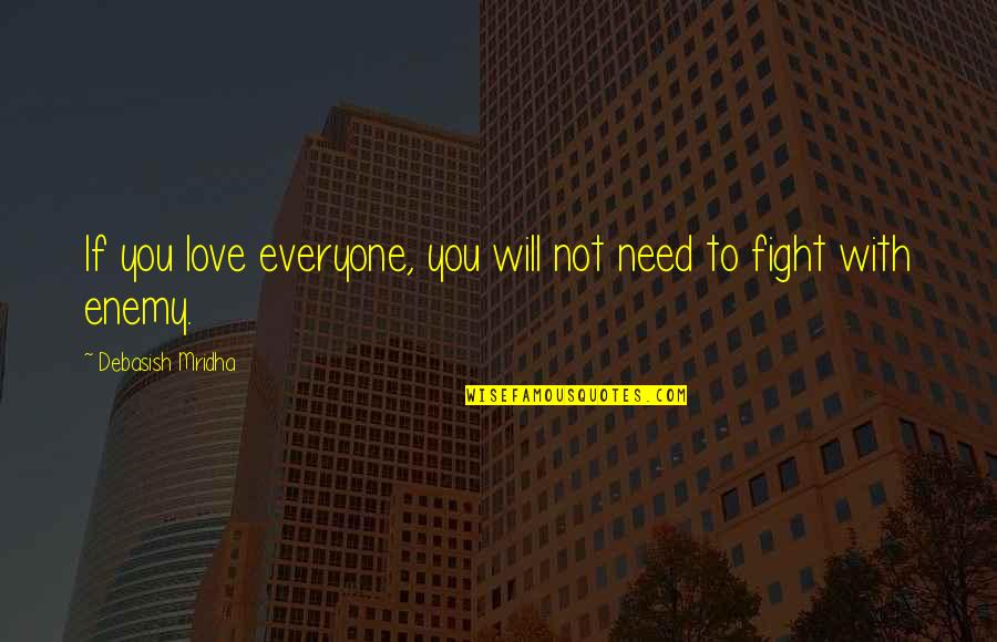 Fight With Love Quotes By Debasish Mridha: If you love everyone, you will not need