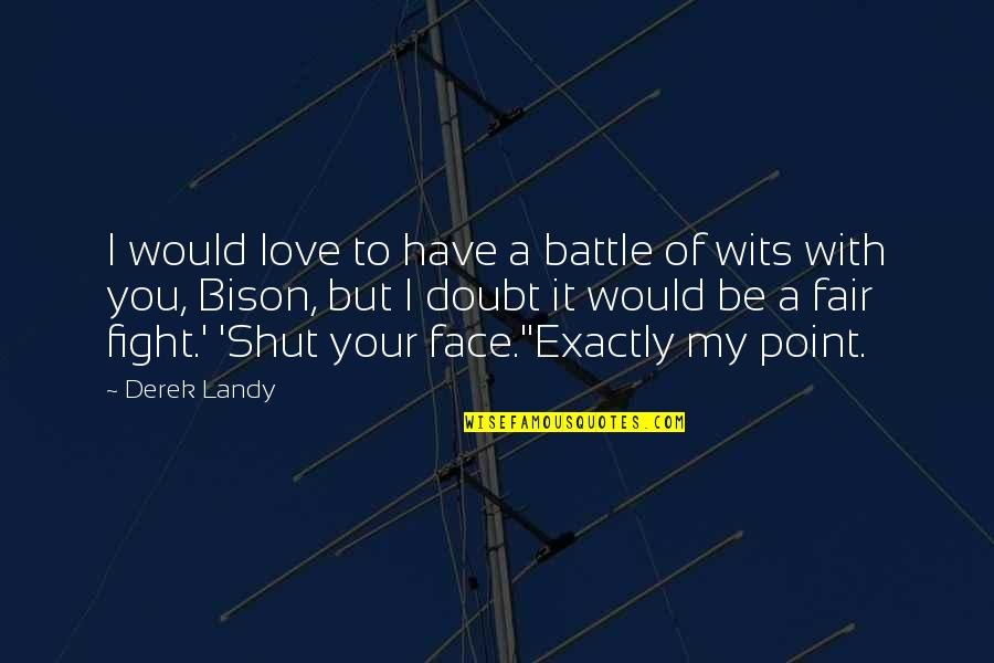 Fight With Love Quotes By Derek Landy: I would love to have a battle of