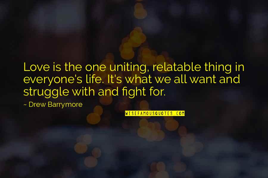 Fight With Love Quotes By Drew Barrymore: Love is the one uniting, relatable thing in