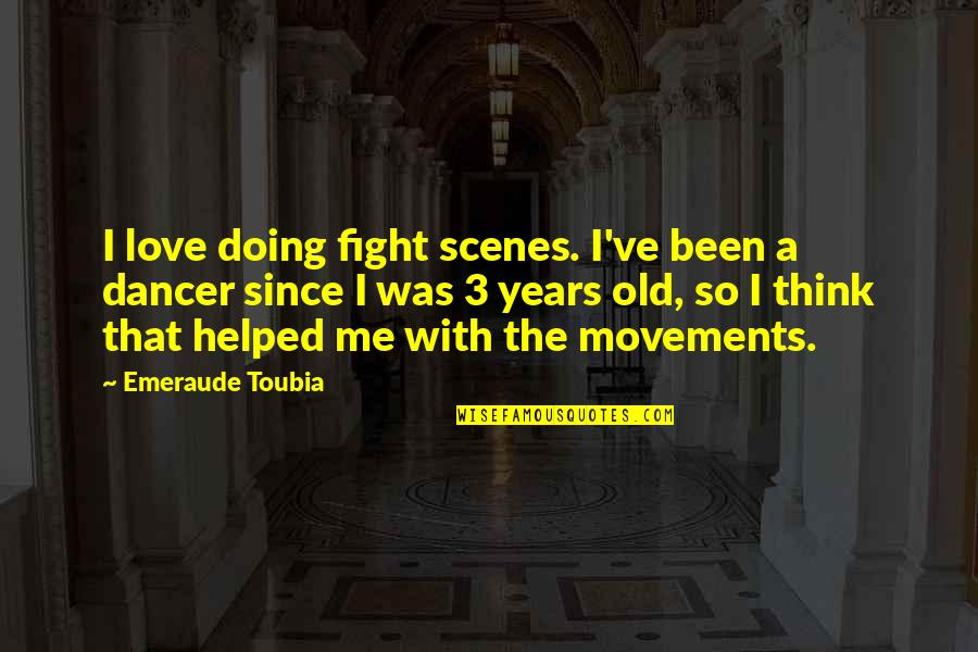 Fight With Love Quotes By Emeraude Toubia: I love doing fight scenes. I've been a