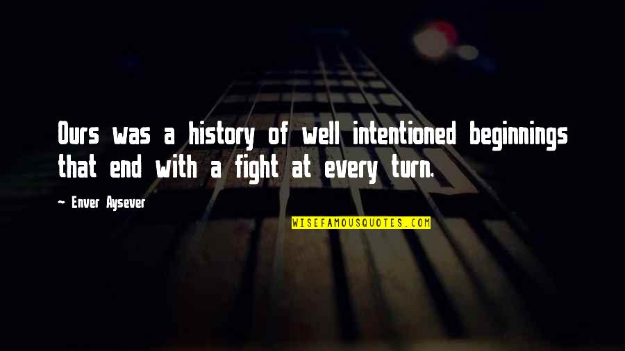 Fight With Love Quotes By Enver Aysever: Ours was a history of well intentioned beginnings