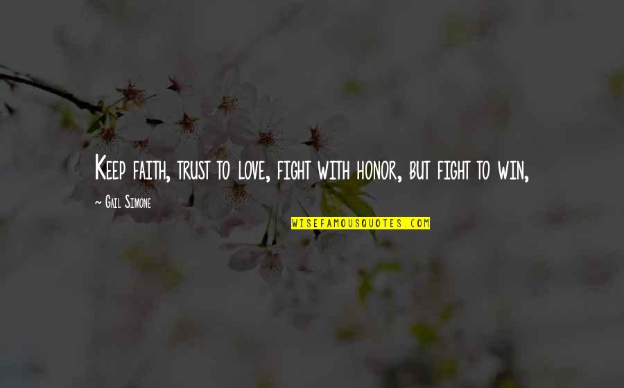 Fight With Love Quotes By Gail Simone: Keep faith, trust to love, fight with honor,
