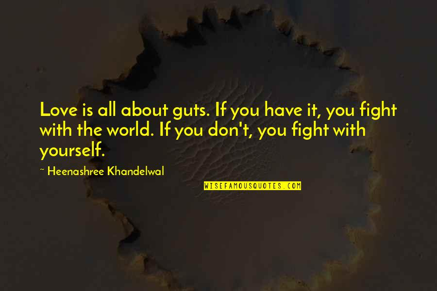 Fight With Love Quotes By Heenashree Khandelwal: Love is all about guts. If you have