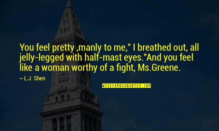 """Fight With Love Quotes By L.J. Shen: You feel pretty ,manly to me,"""" I breathed"""