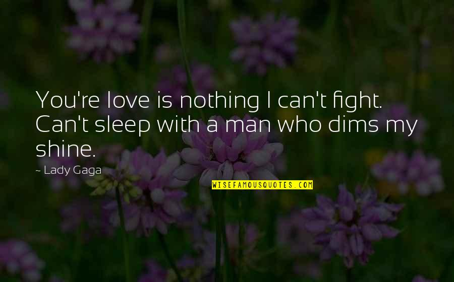 Fight With Love Quotes By Lady Gaga: You're love is nothing I can't fight. Can't