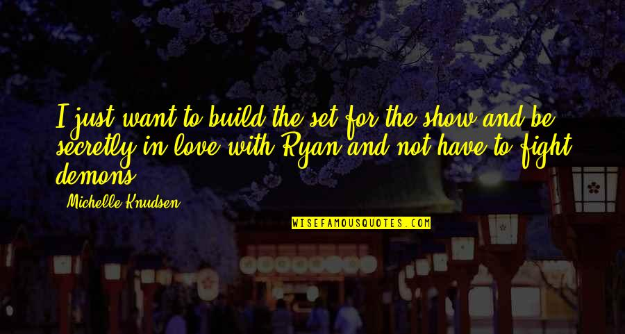 Fight With Love Quotes By Michelle Knudsen: I just want to build the set for