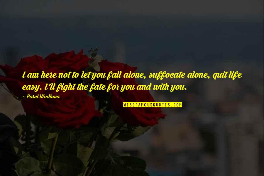 Fight With Love Quotes By Parul Wadhwa: I am here not to let you fall