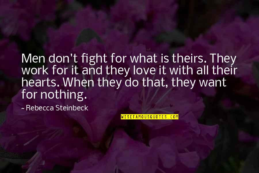 Fight With Love Quotes By Rebecca Steinbeck: Men don't fight for what is theirs. They