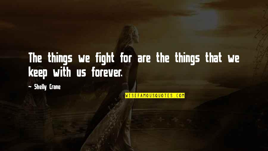 Fight With Love Quotes By Shelly Crane: The things we fight for are the things