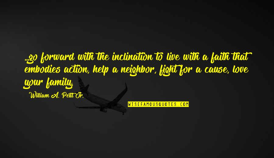 Fight With Love Quotes By William A. Petit Jr.: ...go forward with the inclination to live with