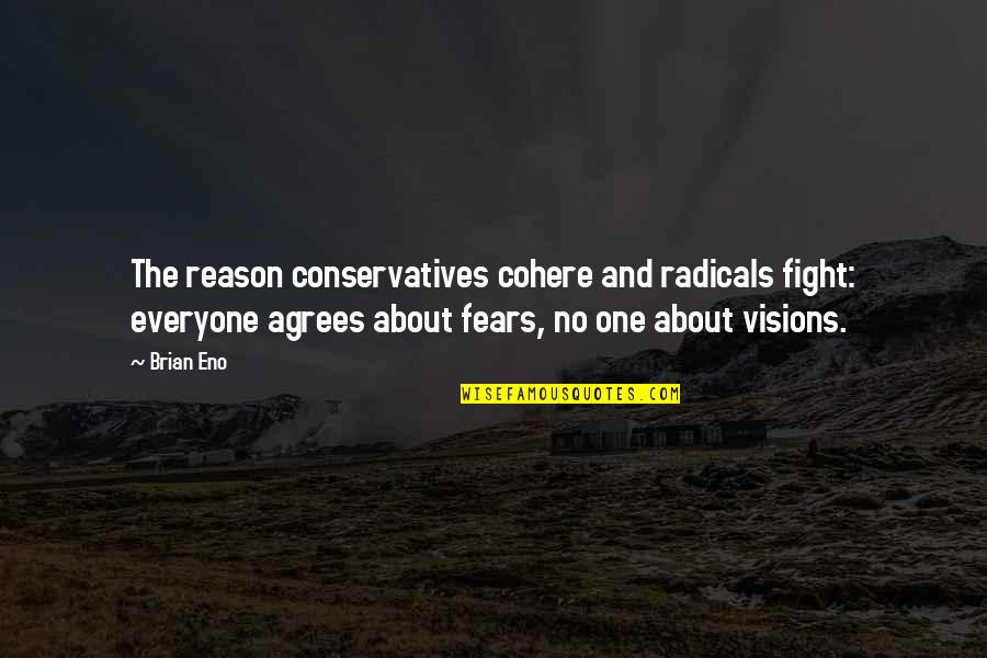 Fight Your Fears Quotes By Brian Eno: The reason conservatives cohere and radicals fight: everyone