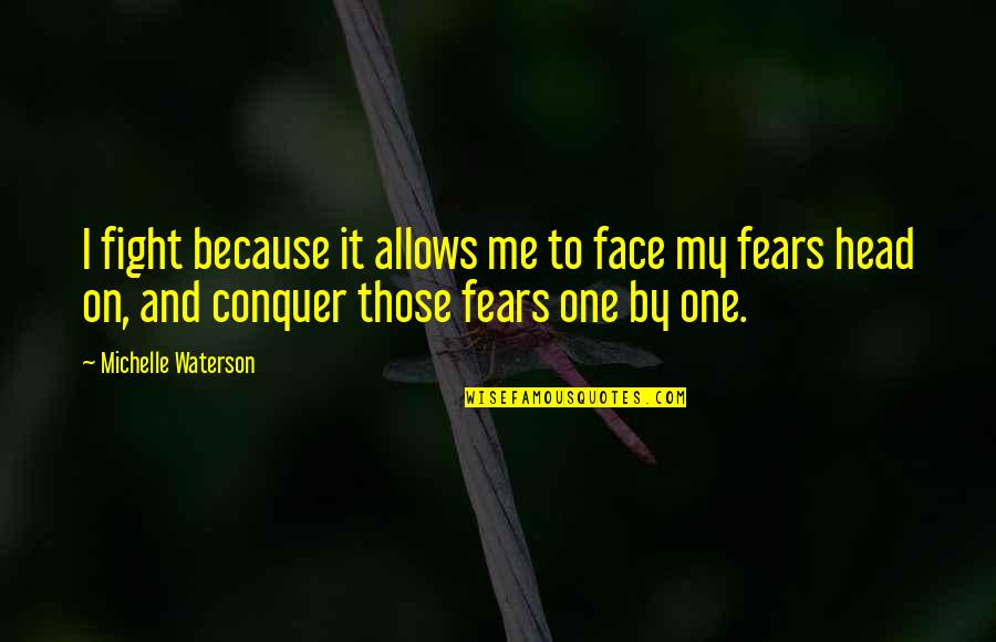 Fight Your Fears Quotes By Michelle Waterson: I fight because it allows me to face