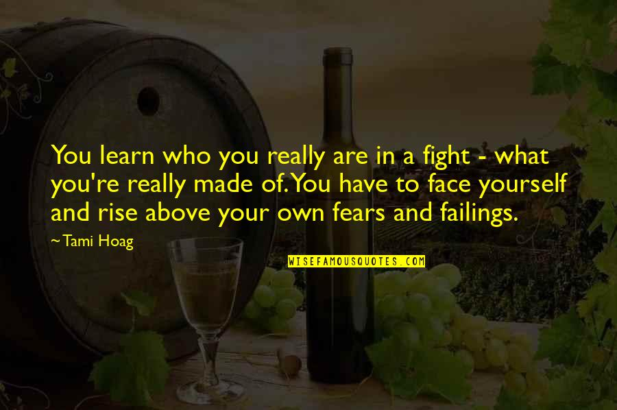 Fight Your Fears Quotes By Tami Hoag: You learn who you really are in a