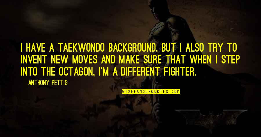 Fighter Quotes By Anthony Pettis: I have a taekwondo background, but I also