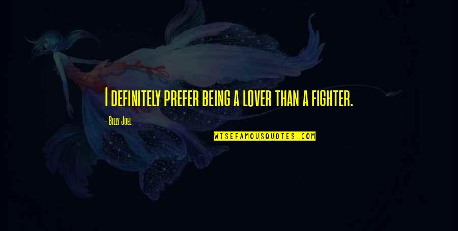 Fighter Quotes By Billy Joel: I definitely prefer being a lover than a
