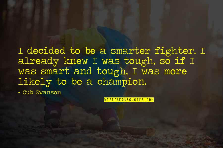 Fighter Quotes By Cub Swanson: I decided to be a smarter fighter. I