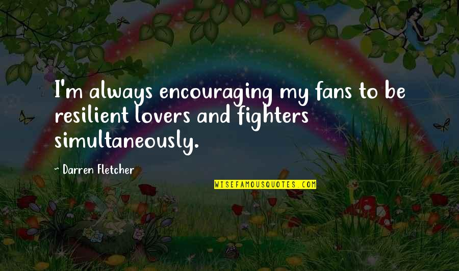 Fighter Quotes By Darren Fletcher: I'm always encouraging my fans to be resilient