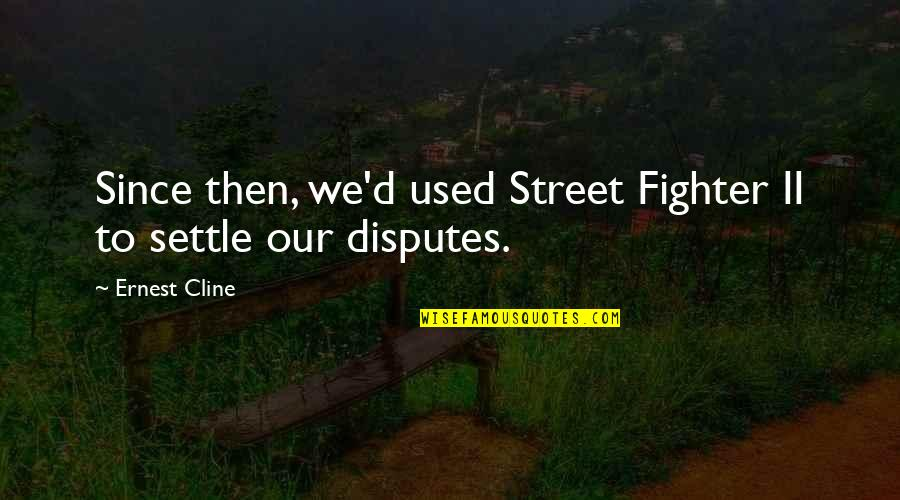 Fighter Quotes By Ernest Cline: Since then, we'd used Street Fighter II to