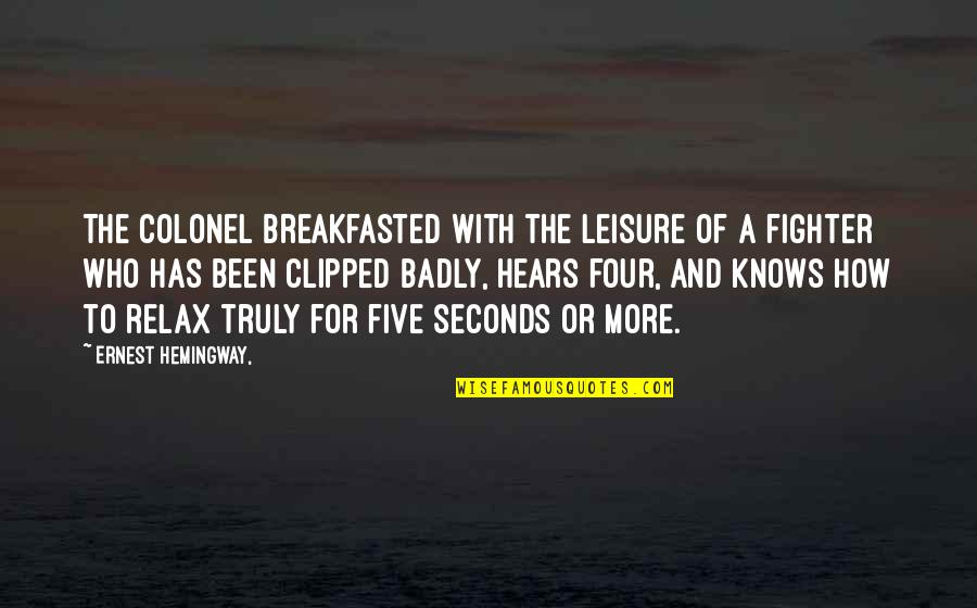 Fighter Quotes By Ernest Hemingway,: The colonel breakfasted with the leisure of a