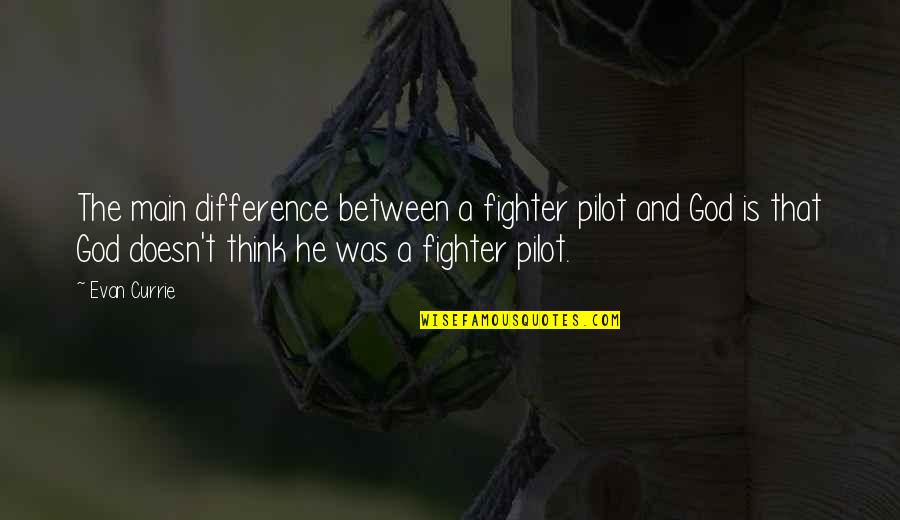 Fighter Quotes By Evan Currie: The main difference between a fighter pilot and