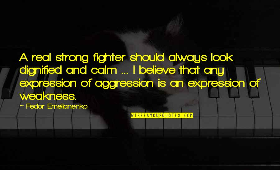 Fighter Quotes By Fedor Emelianenko: A real strong fighter should always look dignified