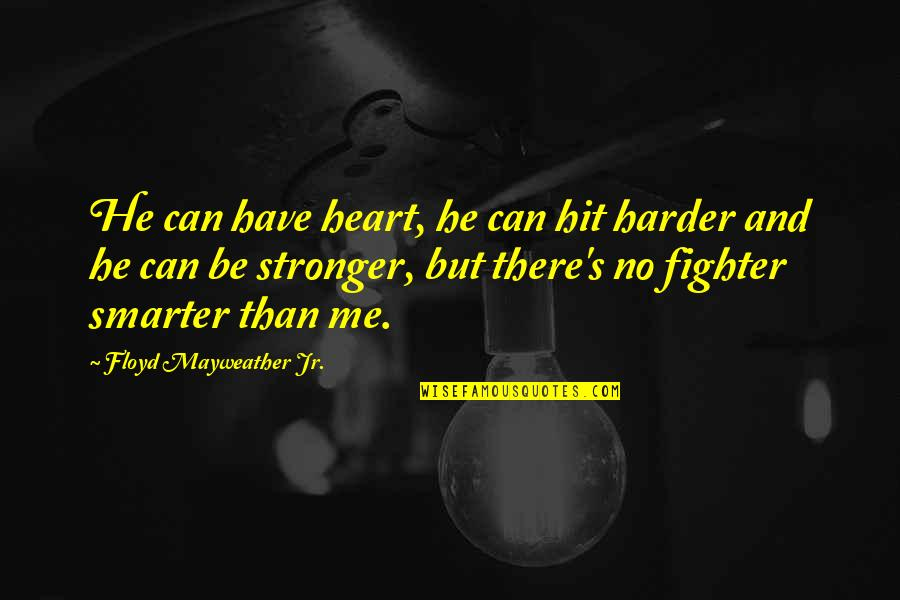 Fighter Quotes By Floyd Mayweather Jr.: He can have heart, he can hit harder