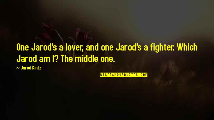 Fighter Quotes By Jarod Kintz: One Jarod's a lover, and one Jarod's a
