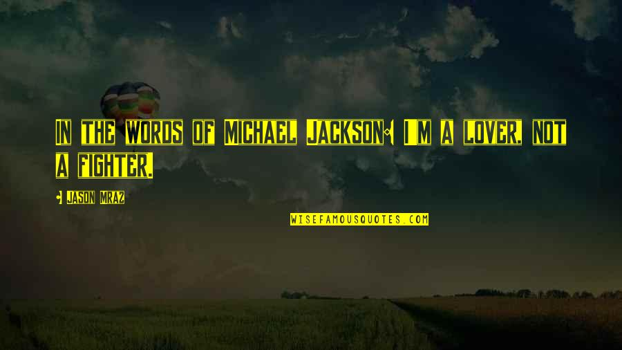 Fighter Quotes By Jason Mraz: In the words of Michael Jackson: I'm a