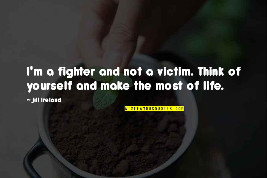 Fighter Quotes By Jill Ireland: I'm a fighter and not a victim. Think