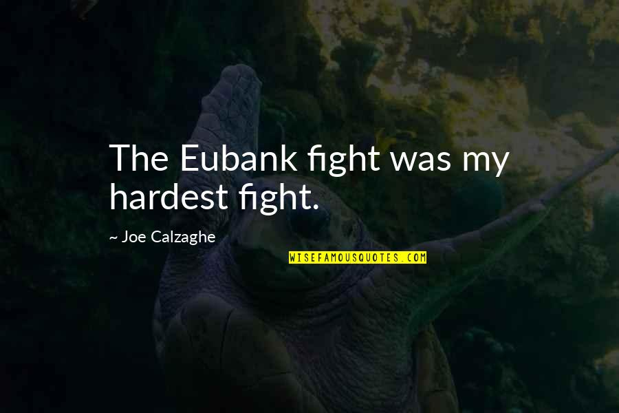 Fighter Quotes By Joe Calzaghe: The Eubank fight was my hardest fight.