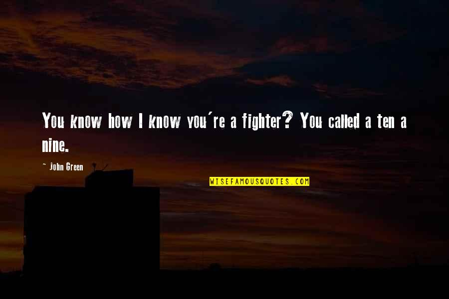 Fighter Quotes By John Green: You know how I know you're a fighter?