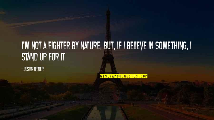 Fighter Quotes By Justin Bieber: I'm not a fighter by nature, but, if