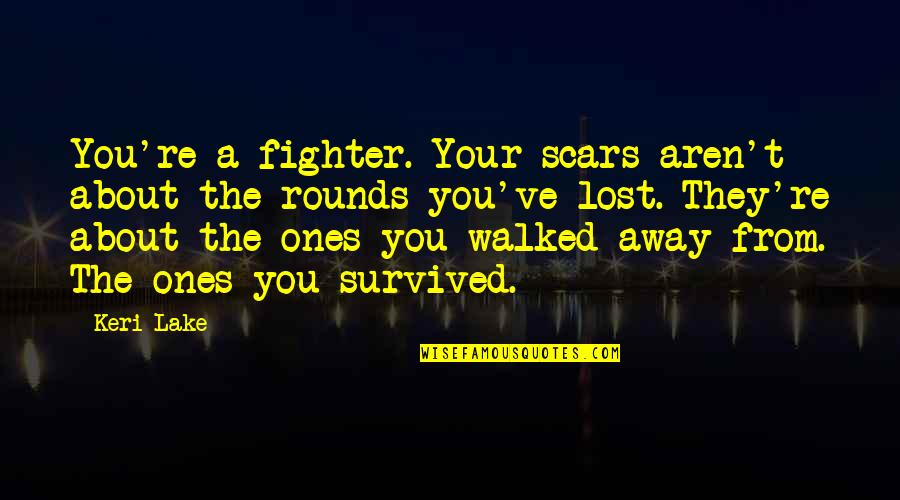 Fighter Quotes By Keri Lake: You're a fighter. Your scars aren't about the